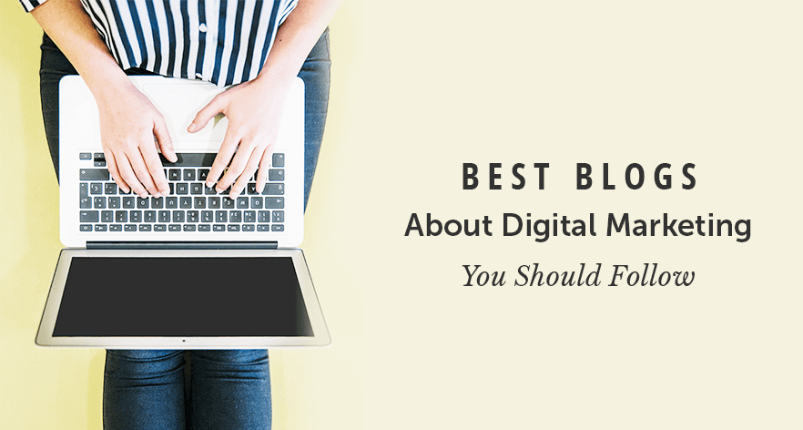 8 Best Blogs About Digital Marketing You Should Follow